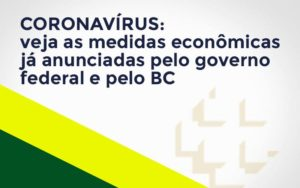 Coronavírus: Veja As Medidas Econômicas Já Anunciadas Pelo Governo Federal E Pelo Bc Notícias E Artigos Contábeis - Pontual Contadores & Associados