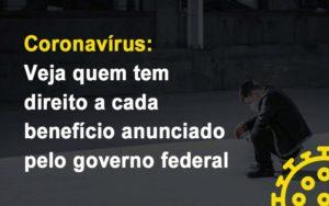 Coronavirus Veja Quem Tem Direito A Cada Beneficio Anunciado Pelo Governo Notícias E Artigos Contábeis - Pontual Contadores & Associados