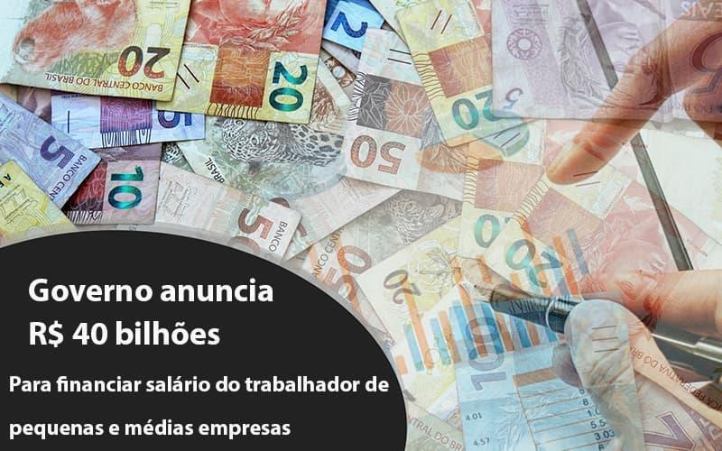 Governo Anuncia R$ 40 Bi Para Financiar Salário Do Trabalhador De Pequenas E Médias Empresas Notícias E Artigos Contábeis - Pontual Contadores & Associados