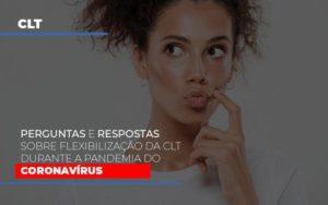 Perguntas E Respostas Sobre Flexibilizacao Da Clt Durante A Pandemia Do Coronavirus Notícias E Artigos Contábeis - Pontual Contadores & Associados