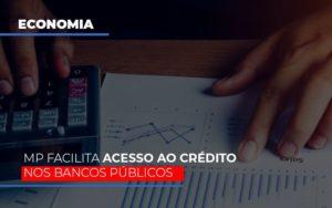 Mp Facilita Acesso Ao Criterio Nos Bancos Publicos Notícias E Artigos Contábeis - Pontual Contadores & Associados