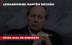 Lewnadowiski Mantem Decisao De Que Acordo De Reducao Salarial Exige Aval Dosindicato Notícias E Artigos Contábeis - Pontual Contadores & Associados