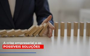 A Crise Empresarial E As Possiveis Solucoes Notícias E Artigos Contábeis - Pontual Contadores & Associados