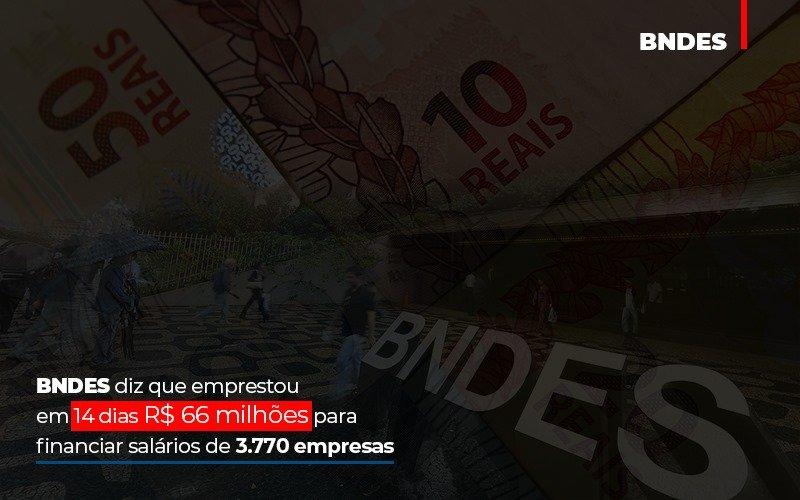 Bndes Dis Que Emprestou Em 14 Dias Rs 66 Milhoes Para Financiar Salarios De 3770 Empresas Contabilidade No Itaim Paulista Sp | Abcon Contabilidade Notícias E Artigos Contábeis - Pontual Contadores & Associados