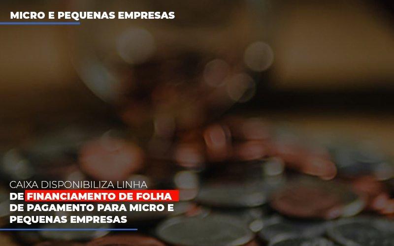 Caixa Disponibiliza Linha De Financiamento Para Folha De Pagamento Contabilidade No Itaim Paulista Sp | Abcon Contabilidade Notícias E Artigos Contábeis - Pontual Contadores & Associados