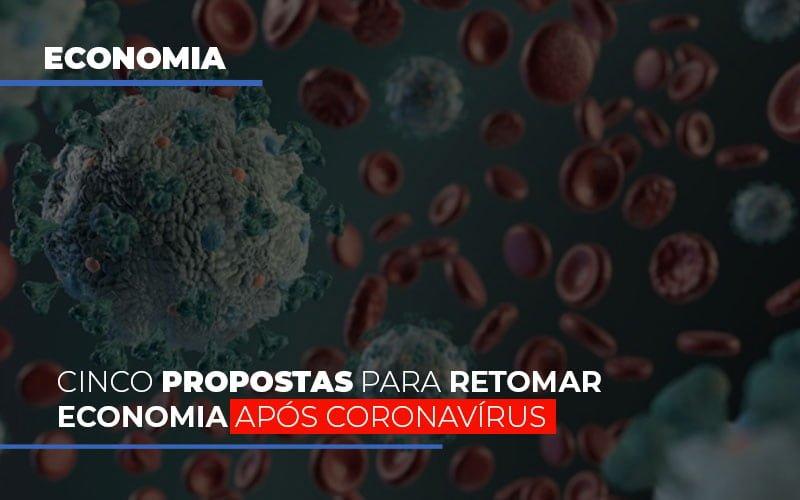 Cinco Propostas Para Retomar Economia Apos Coronavirus Notícias E Artigos Contábeis - Pontual Contadores & Associados