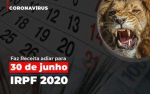 Coronavirus Faze Receita Adiar Declaracao De Imposto De Renda Notícias E Artigos Contábeis - Pontual Contadores & Associados
