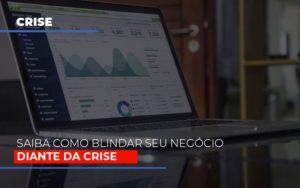 Dicas Praticas Para Blindar Seu Negocio Da Crise Notícias E Artigos Contábeis - Pontual Contadores & Associados