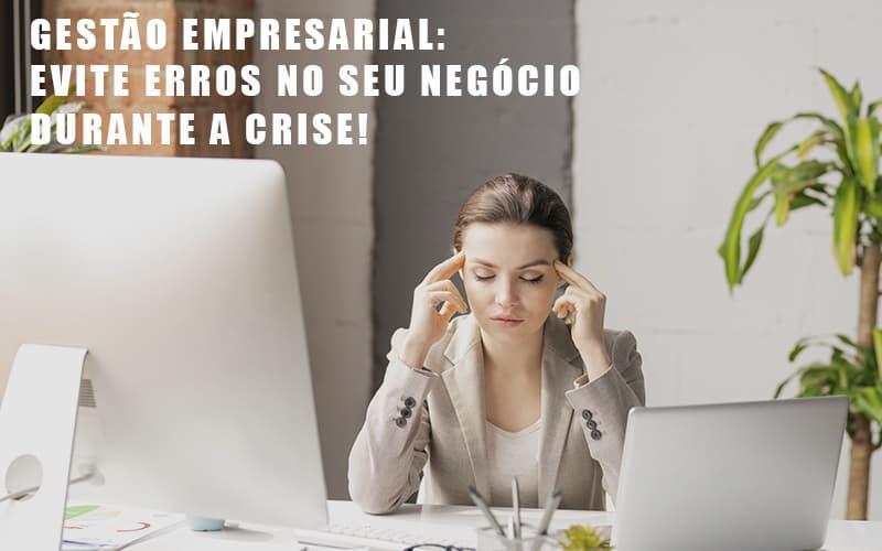 Gestao Empresarial Evite Erros No Seu Negocio Durante A Crise Notícias E Artigos Contábeis - Pontual Contadores & Associados