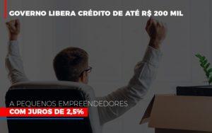 Governo Libera Credito De Ate 200 Mil A Pequenos Empreendedores Com Juros Notícias E Artigos Contábeis - Pontual Contadores & Associados