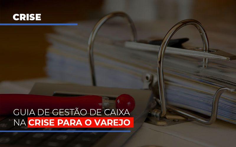 Guia De Gestao De Caixa Na Crise Para O Varejo Notícias E Artigos Contábeis - Pontual Contadores & Associados