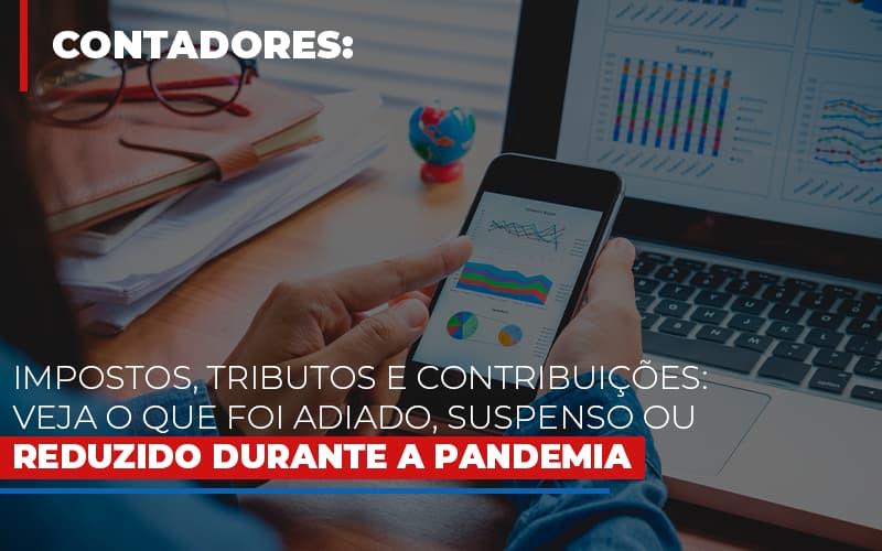 Impostos Tributos E Contribuicoes Veja O Que Foi Adiado Suspenso Ou Reduzido Durante A Pandemia Notícias E Artigos Contábeis - Pontual Contadores & Associados