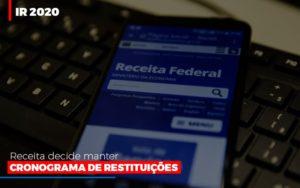 Ir 2020 Receita Federal Decide Manter Cronograma De Restituicoes Notícias E Artigos Contábeis - Pontual Contadores & Associados