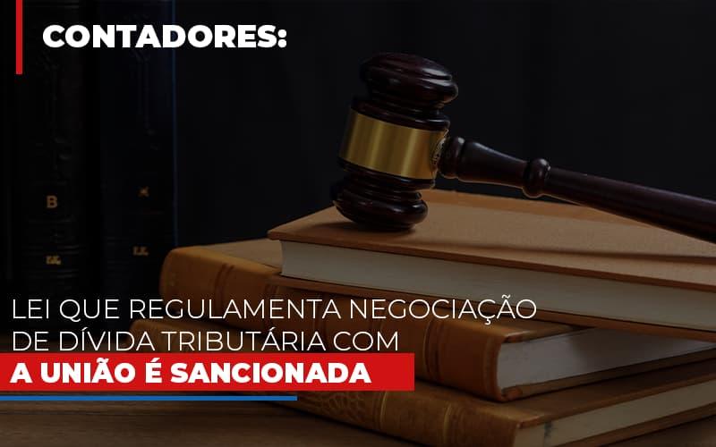 Lei Que Regulamenta Negociacao De Divida Tributaria Com A Uniao E Sancionada Notícias E Artigos Contábeis - Pontual Contadores & Associados