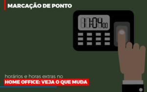 Marcacao De Pontos Horarios E Horas Extras No Home Office Notícias E Artigos Contábeis - Pontual Contadores & Associados