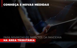 Medidas Para Minimizar Os Impactos Da Pandemia Na Area Tributaria Notícias E Artigos Contábeis - Pontual Contadores & Associados