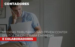 Medidas Tributarias Nao Devem Conter Efeitos Da Crise Para Empresas E Colaboradores Notícias E Artigos Contábeis - Pontual Contadores & Associados