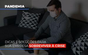 Pandemia Dicas E Solucoes Para Sua Empresa Sobreviver A Crise Notícias E Artigos Contábeis - Pontual Contadores & Associados
