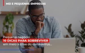 Pequeno Negocio Dicas Para Sobreviver Em Meio A Crise Do Coronavirus Notícias E Artigos Contábeis - Pontual Contadores & Associados