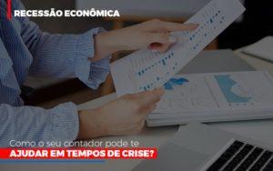 Http://recessao Economica Como Seu Contador Pode Te Ajudar Em Tempos De Crise/ Notícias E Artigos Contábeis - Pontual Contadores & Associados