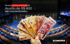 Senado Aprova Ampliacao De Auxilio De Rs 600 Veja Novos Beneficiados Notícias E Artigos Contábeis - Pontual Contadores & Associados