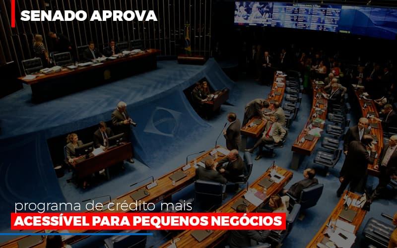 Senado Aprova Programa De Credito Mais Acessivel Para Pequenos Negocios Notícias E Artigos Contábeis - Pontual Contadores & Associados