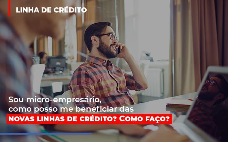Sou Micro Empresario Com Posso Me Beneficiar Das Novas Linas De Credito Notícias E Artigos Contábeis - Pontual Contadores & Associados