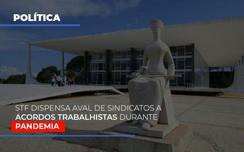 Stf Dispensa Aval De Sindicatos A Acordos Trabalhistas Durante Pandemia Notícias E Artigos Contábeis - Pontual Contadores & Associados