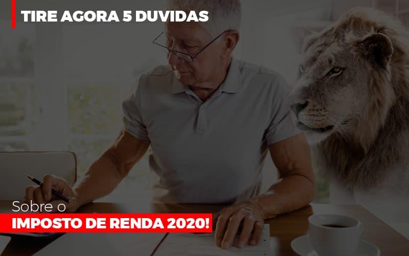 Tire Agora 5 Duvidas Sobre O Imposto De Renda 2020 Notícias E Artigos Contábeis - Pontual Contadores & Associados