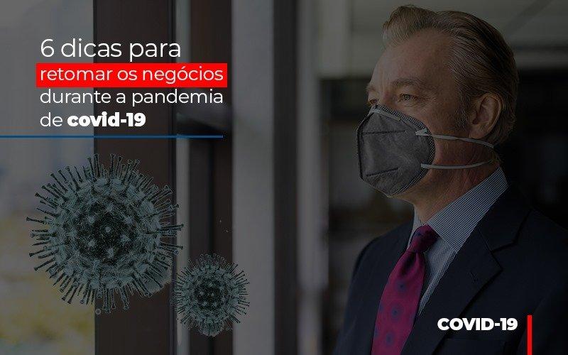 6 Dicas Para Retomar Os Negocios Durante A Pandemia De Covid 19 Notícias E Artigos Contábeis - Pontual Contadores & Associados