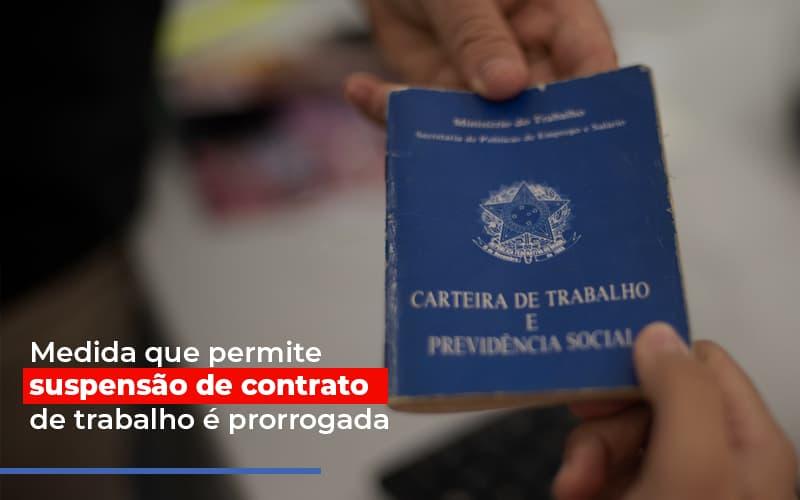 Medida Que Permite Suspensao De Contrato De Trabalho E Prorrogada Notícias E Artigos Contábeis - Pontual Contadores & Associados
