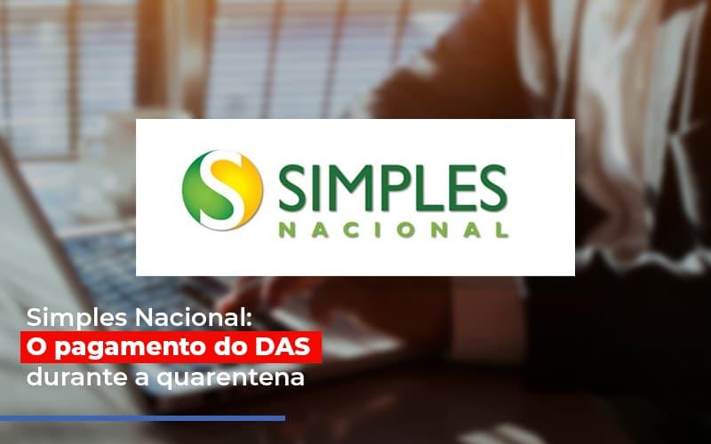 Simples Nacional O Pagamento Do Das Durante A Quarentena Notícias E Artigos Contábeis - Pontual Contadores & Associados
