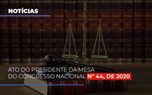 Ato Do Presidente Da Mesa Do Congresso Nacional N 44 De 2020 Notícias E Artigos Contábeis - Pontual Contadores & Associados
