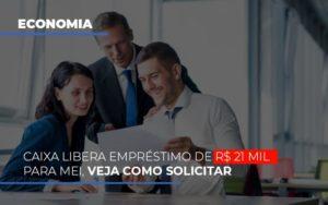 Caixa Libera Emprestimo De R 21 Mil Para Mei Veja Como Solicitar Notícias E Artigos Contábeis - Pontual Contadores & Associados