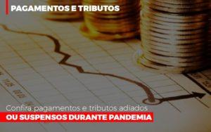 Confira Pagamentos E Tributos Adiados Ou Suspensos Notícias E Artigos Contábeis - Pontual Contadores & Associados