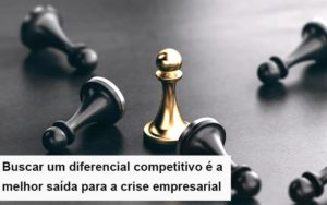 Diferencial Competitivo Do Que A Sua Empresa Precisa Na Crise Notícias E Artigos Contábeis - Pontual Contadores & Associados