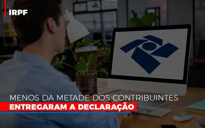 Irpf Menos Da Metade Dos Contribuintes Entregaram A Declaracao Notícias E Artigos Contábeis - Pontual Contadores & Associados
