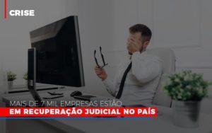 Mais De 7 Mil Empresas Estao Em Recuperacao Judicial No Pais Notícias E Artigos Contábeis - Pontual Contadores & Associados