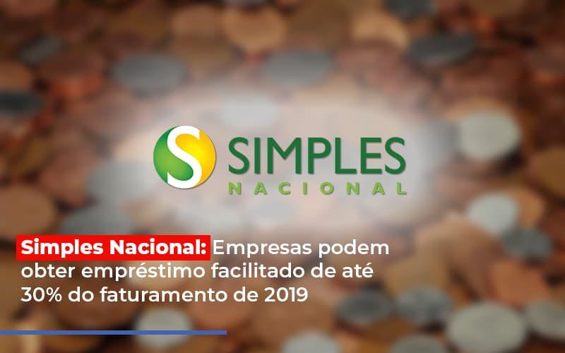 Simples Nacional Empresas Podem Obter Emprestimo Facilitado De Ate 30 Do Faturamento De 2019 Notícias E Artigos Contábeis - Pontual Contadores & Associados