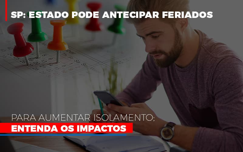 Sp Estado Pode Antecipar Feriados Para Aumentar Isolamento Entenda Os Impactos Notícias E Artigos Contábeis - Pontual Contadores & Associados