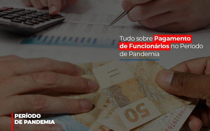 Tudo Sobre Pagamento De Funcionarios No Periodo De Pandemia Notícias E Artigos Contábeis - Pontual Contadores & Associados
