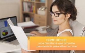 Home Office Uma Tendencia Que Promete Permanecer Para Alem Da Crise Notícias E Artigos Contábeis - Pontual Contadores & Associados