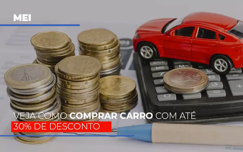 Mei Veja Como Comprar Carro Com Ate 30 De Desconto Notícias E Artigos Contábeis - Pontual Contadores & Associados