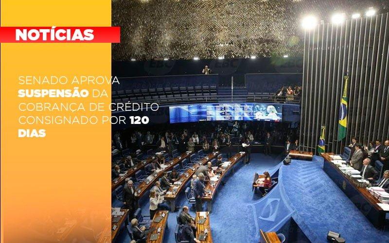 Senado Aprova Suspensao Da Cobranca De Credito Consignado Por 120 Dias Notícias E Artigos Contábeis - Pontual Contadores & Associados