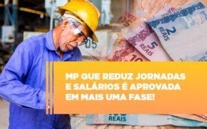 Mp Que Reduz Jornadas E Salarios E Aprovada Em Mais Uma Fase Notícias E Artigos Contábeis - Pontual Contadores & Associados