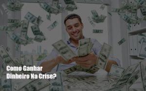 Como Ganhar Dinheiro Na Crise Notícias E Artigos Contábeis - Pontual Contadores & Associados