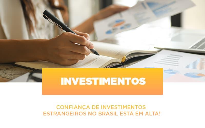 Confianca De Investimentos Estrangeiros No Brasil Esta Em Alta Notícias E Artigos Contábeis - Pontual Contadores & Associados