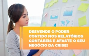Desvende O Poder Contido Nos Relatorios Contabeis E Afaste O Seu Negocio Da Crise Notícias E Artigos Contábeis - Pontual Contadores & Associados