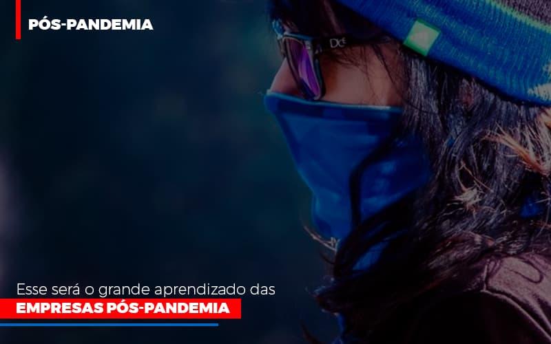 Esse Sera O Grande Aprendizado Das Empresas Pos Pandemia Notícias E Artigos Contábeis - Pontual Contadores & Associados