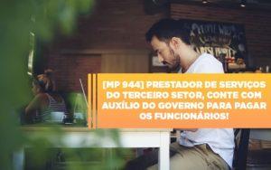 Mp 944 Cooperativas Prestadoras De Servicos Podem Contar Com O Governo Notícias E Artigos Contábeis - Pontual Contadores & Associados